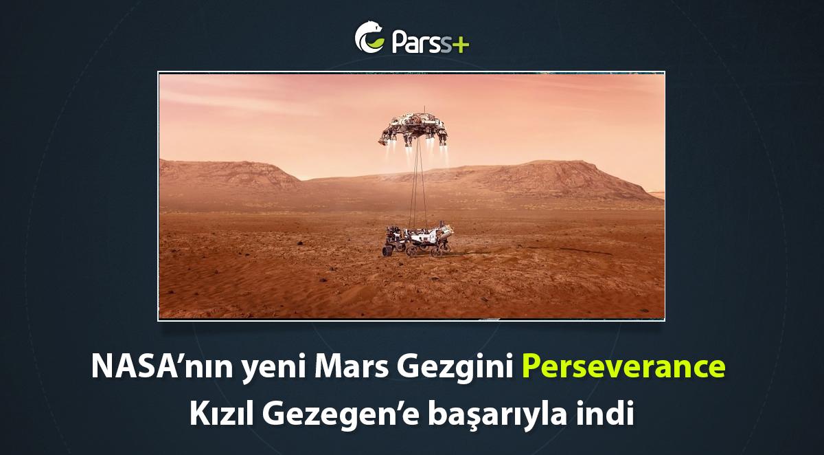 NASA'nın yeni Mars Gezgini Perseverance Kızıl Gezegen'e başarıyla indi