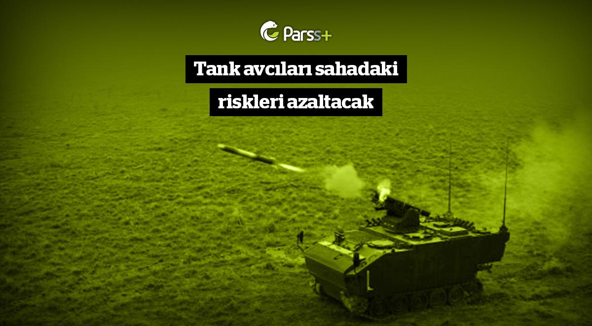 Tank avcıları sahadaki riskleri azaltacak