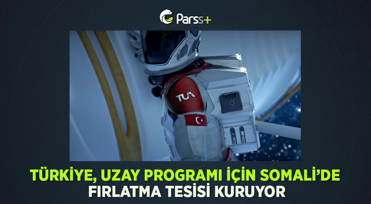 Türkiye, uzay programı için Somali'de fırlatma tesisi kuruyor