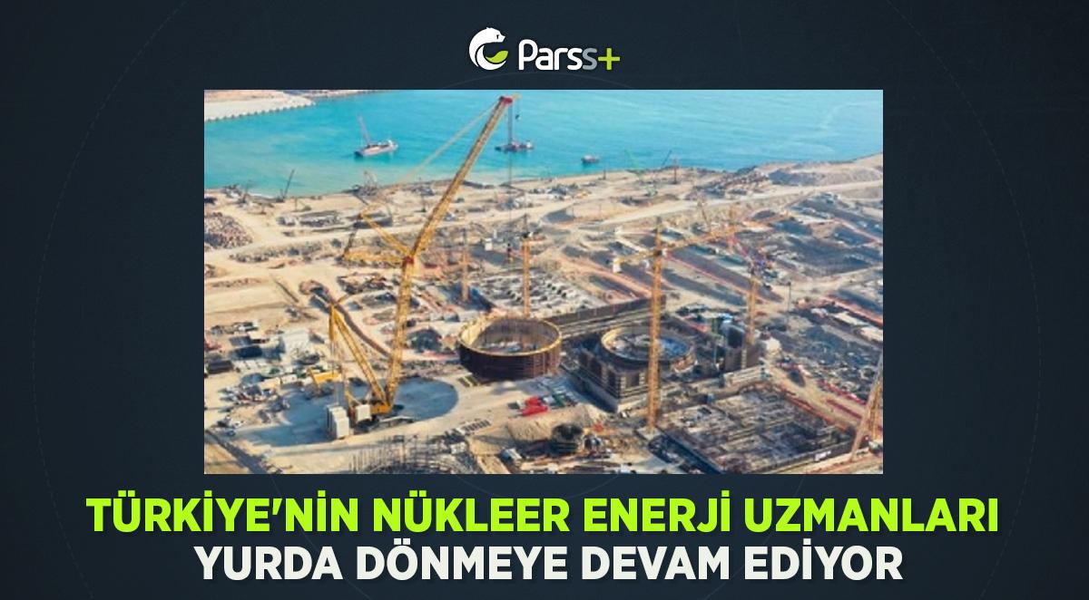 Türkiye'nin nükleer enerji uzmanları yurda dönmeye devam ediyor
