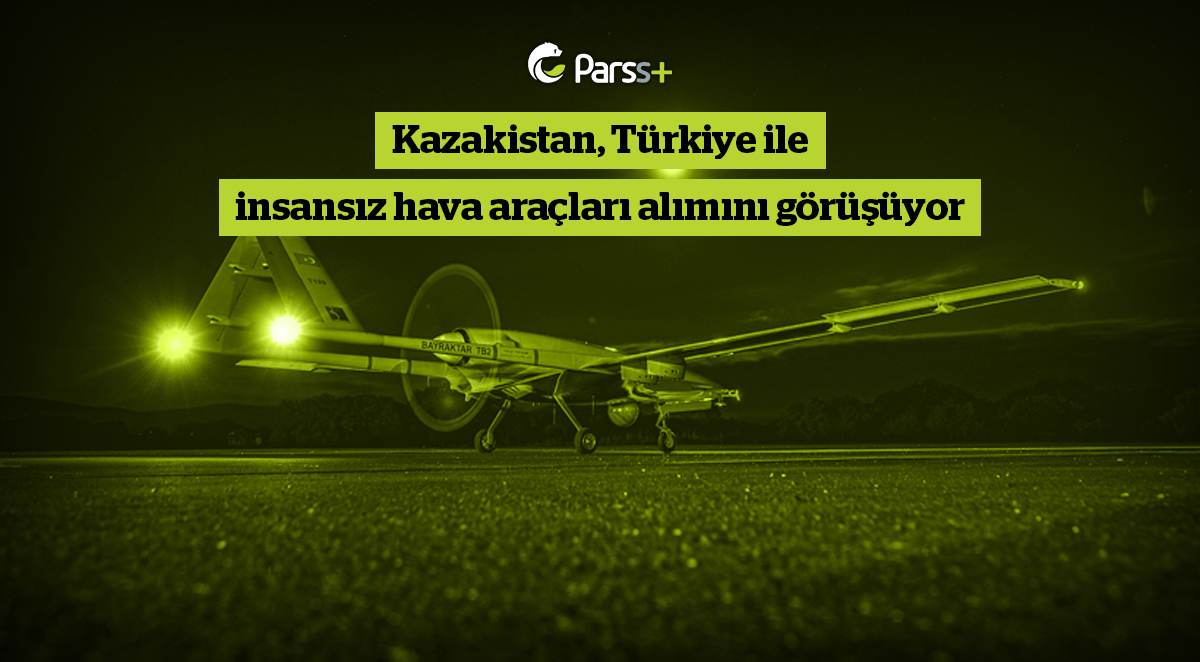 Kazakistan, Türkiye ile insansız hava araçları alımını görüşüyor