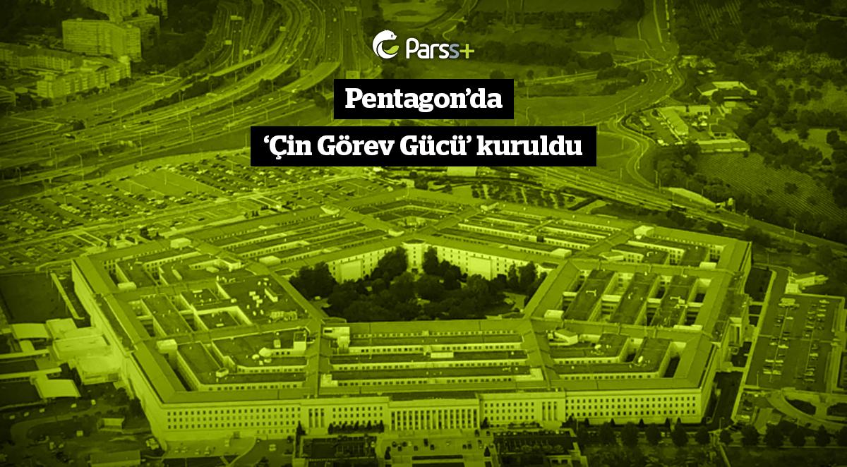 Pentagon'da 'Çin Görev Gücü' kuruldu