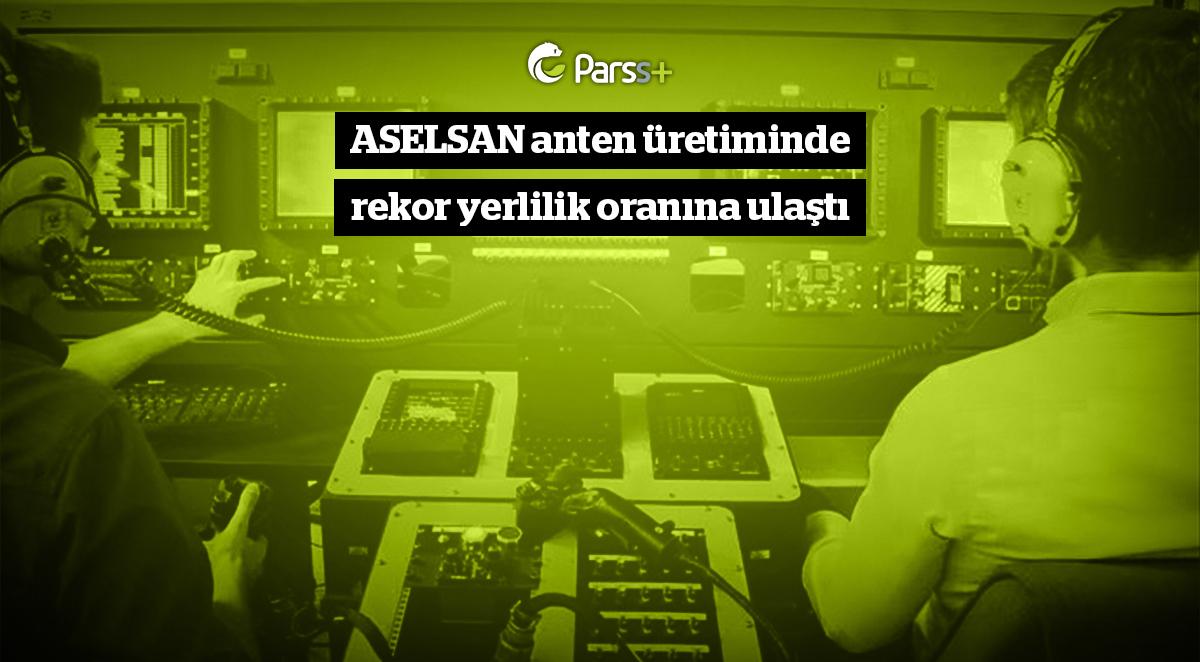 ASELSAN anten üretiminde rekor yerlilik oranına ulaştı