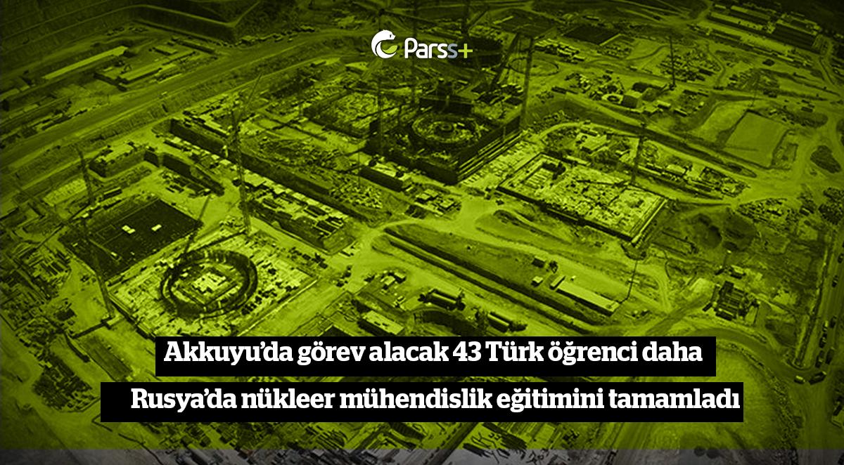 Akkuyu'da görev alacak 43 Türk öğrenci daha Rusya'da nükleer mühendislik eğitimini tamamladı