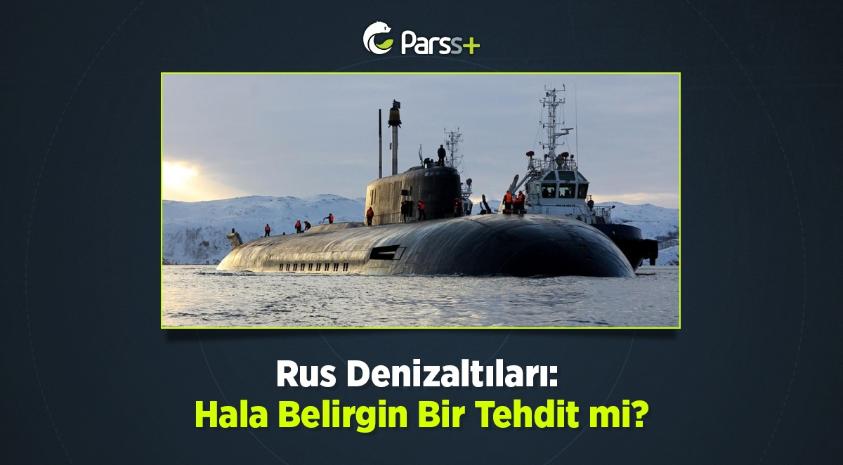 """""""Rus Denizaltıları: Hala Belirgin Bir Tehdit mi?"""""""