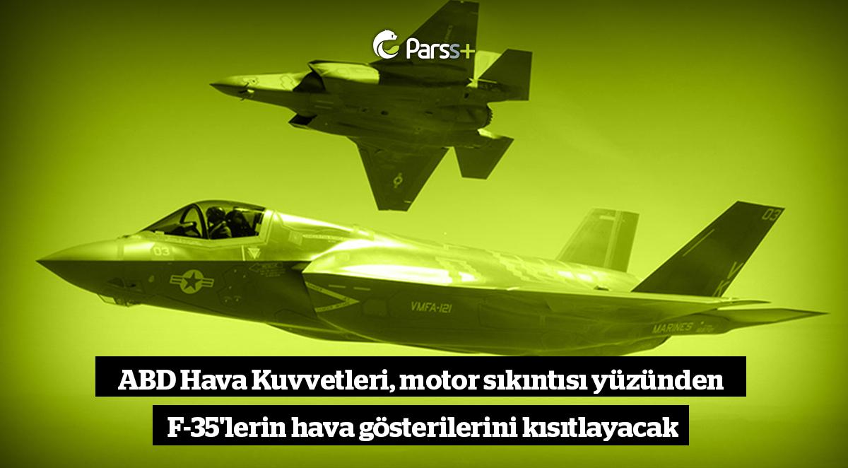 ABD Hava Kuvvetleri, motor sıkıntısı yüzünden F-35'lerin hava gösterilerini kısıtlayacak