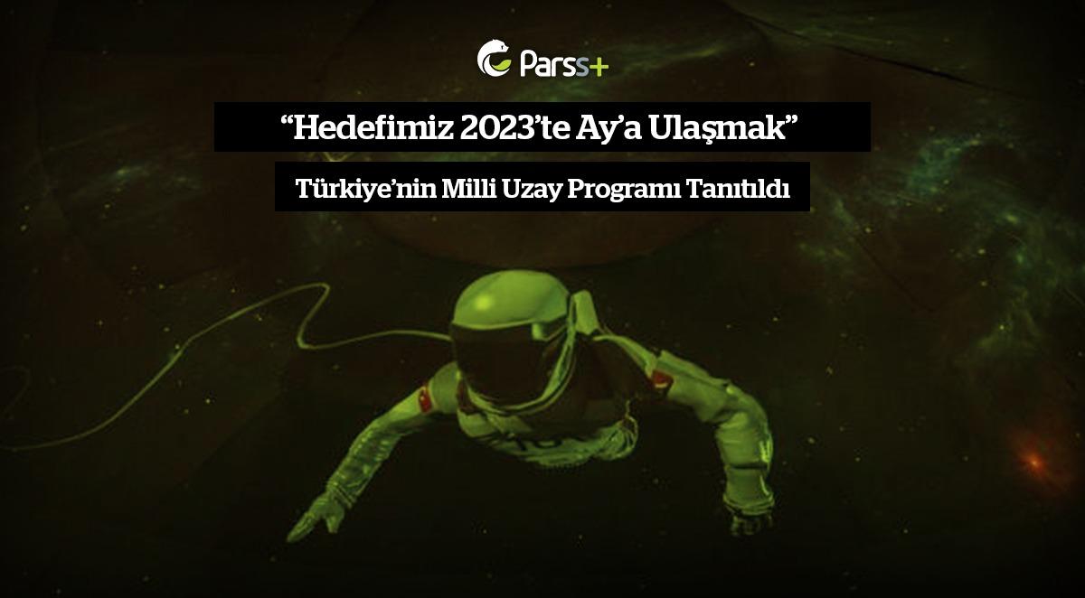 Hedefimiz 2023'te Ay'a Ulaşmak: Türkiye'nin Milli Uzay Programı Tanıtıldı