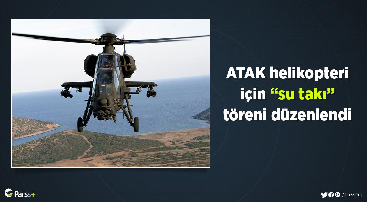 """ATAK helikopteri için """"su takı"""" töreni düzenlendi"""