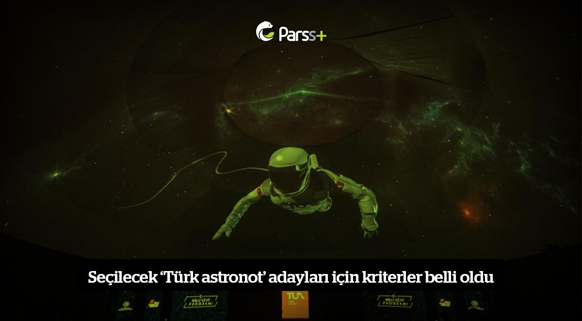 Seçilecek 'Türk astronot' adayları için kriterler belli oldu