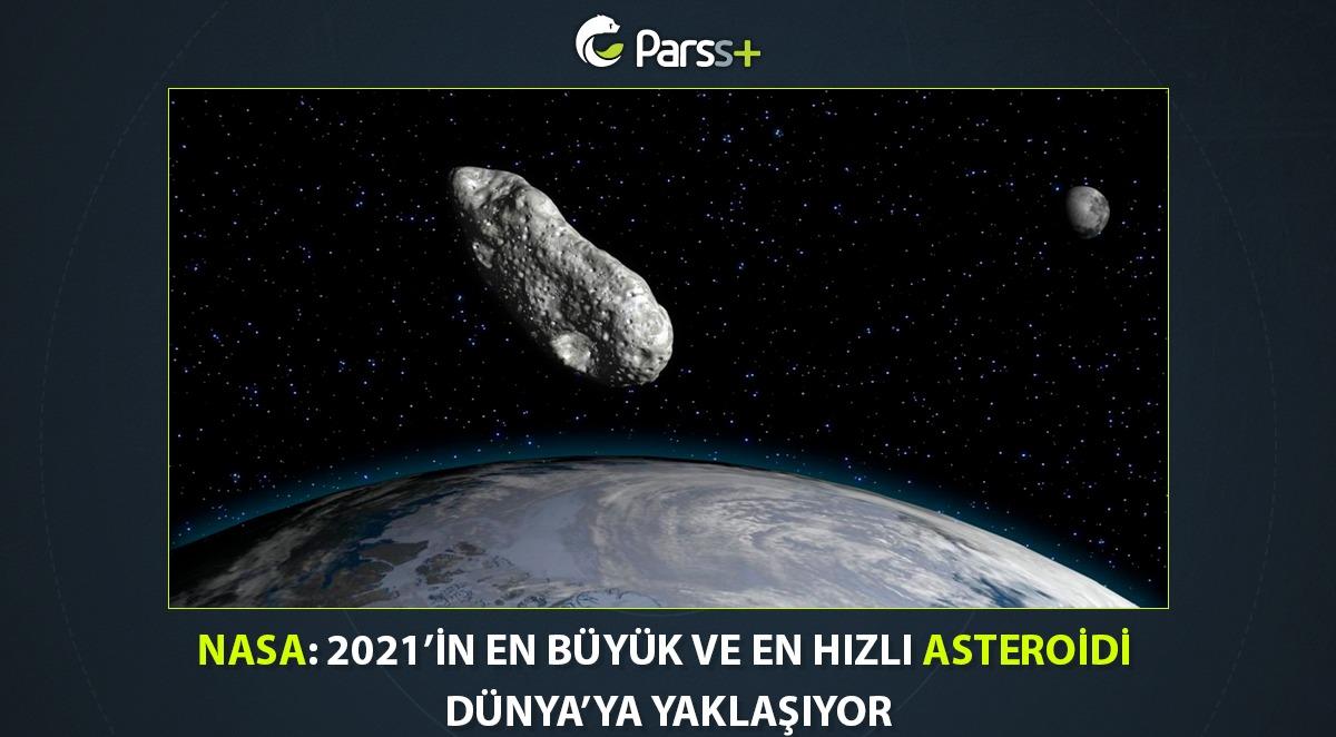 NASA: 2021'in en büyük ve en hızlı asteroidi Dünya'ya yaklaşıyor