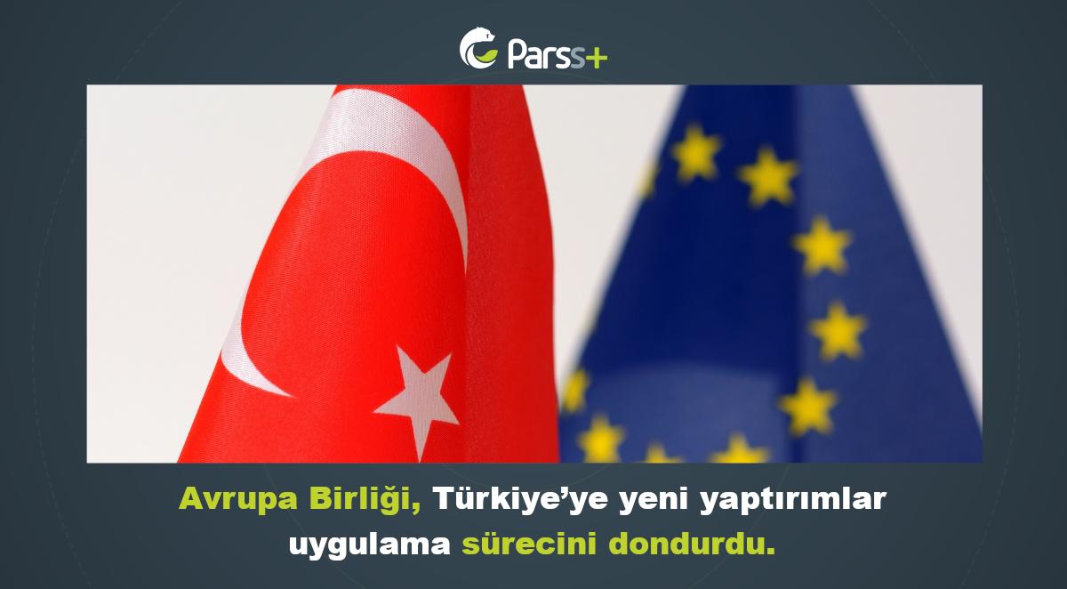 AB, Türkiye'ye yeni yaptırımları dondurdu