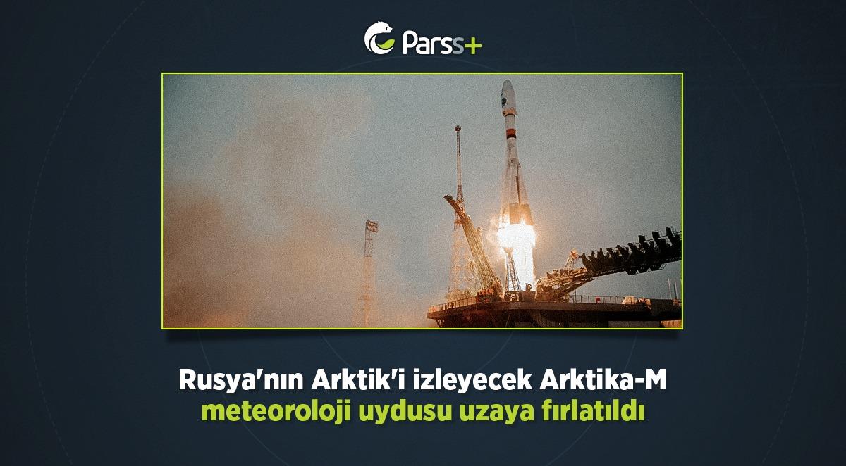 Rusya'nın Arktik'i izleyecek Arktika-M meteoroloji uydusu uzaya fırlatıldı