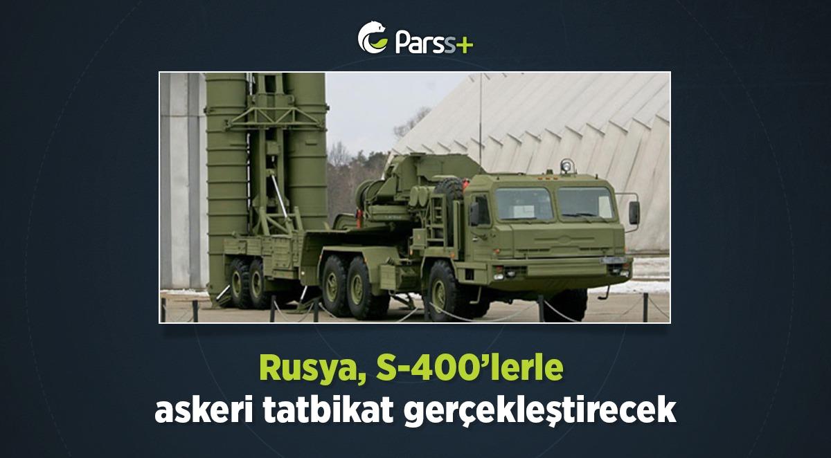 Rusya, S-400'lerle askeri tatbikat gerçekleştirecek