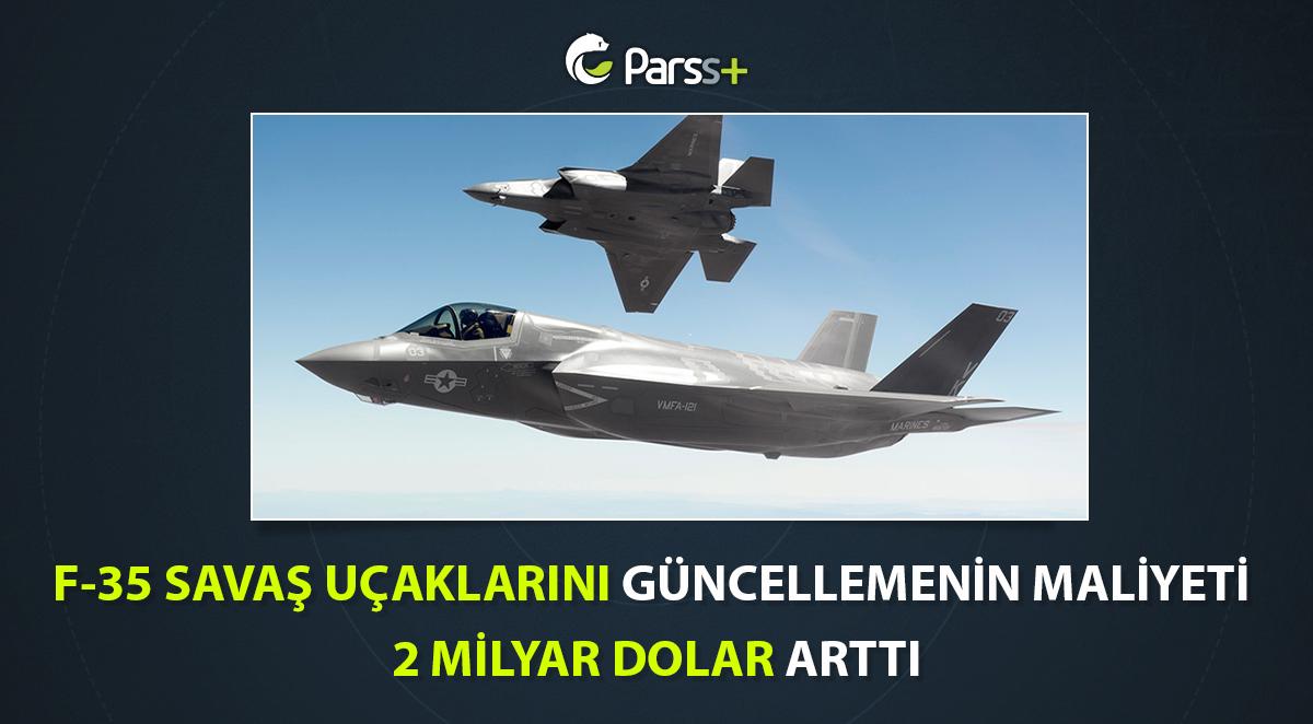 F-35 Savaş Uçaklarını Güncellemenin Maliyeti 2 Milyar Dolar Arttı