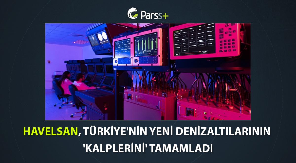 HAVELSAN, Türkiye'nin yeni denizaltılarının 'kalplerini' tamamladı