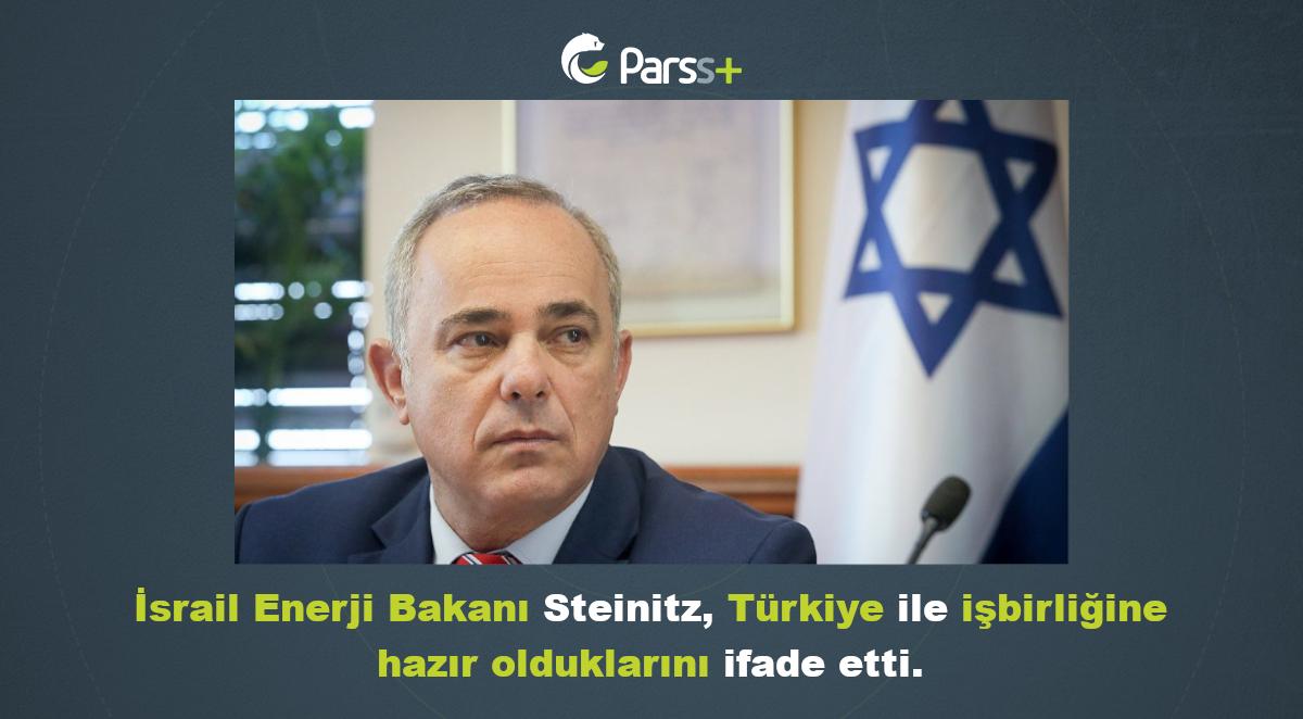 """İsrail Enerji Bakanı'ndan """"Türkiye ile işbirliğine hazırız"""" mesajı"""