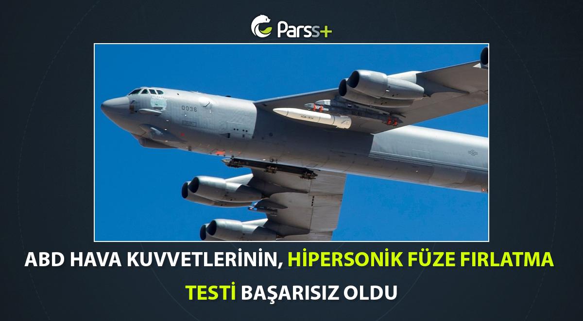 ABD Hava Kuvvetlerinin Hipersonik Füze Fırlatma Testi Başarısız Oldu