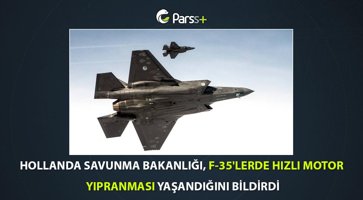 Hollanda Savunma Bakanlığı, F-35'lerde hızlı motor yıpranması yaşandığını bildirdi