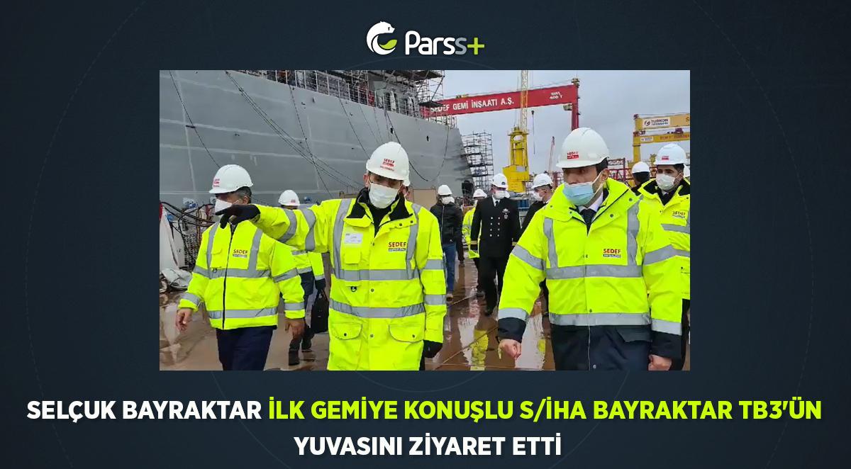 Selçuk Bayraktar ilk gemiye konuşlu S/İHA Bayraktar TB3'ün yuvasını ziyaret etti