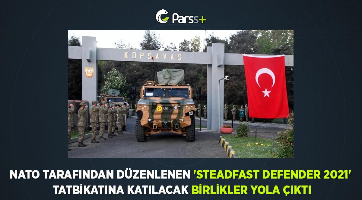 NATO tarafından düzenlenen 'Steadfast Defender 2021' tatbikatına katılacak birlikler yola çıktı