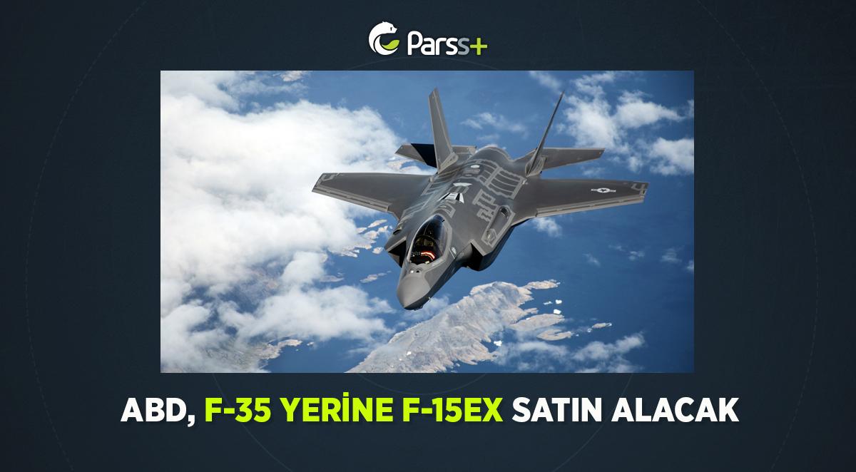 ABD, F-35 yerine F-15EX satın alacak