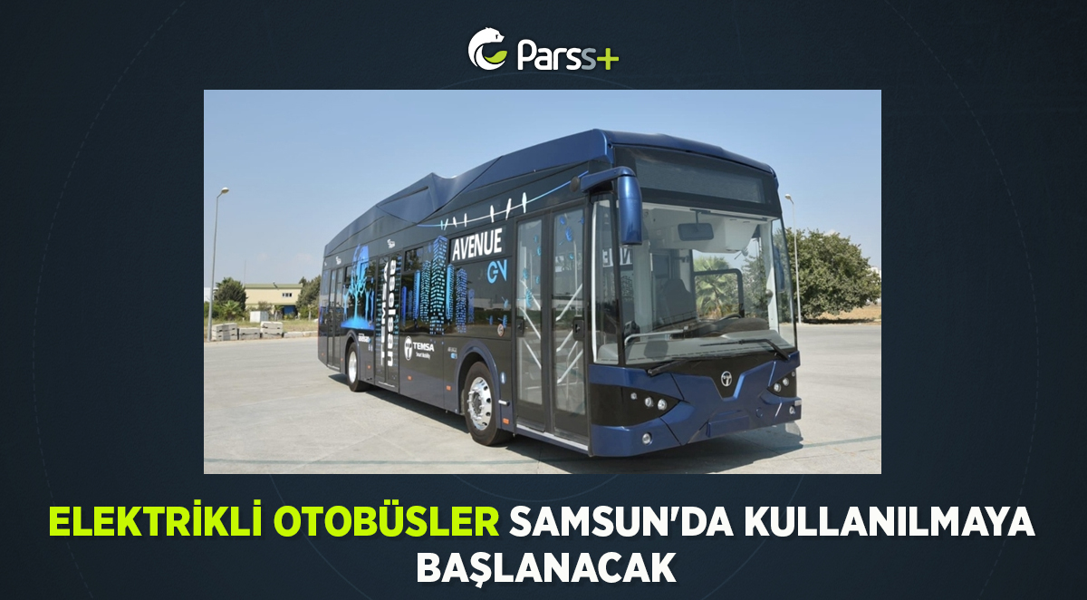 ASELSAN'ın pillerini üreteceği elektrikli otobüsler Samsun'da kullanılmaya başlanacak