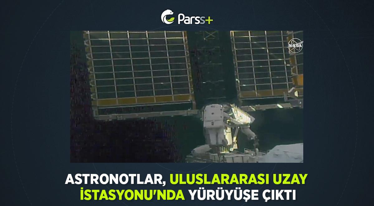 Astronotlar, Uluslararası Uzay İstasyonu'nda yürüyüşe çıktı