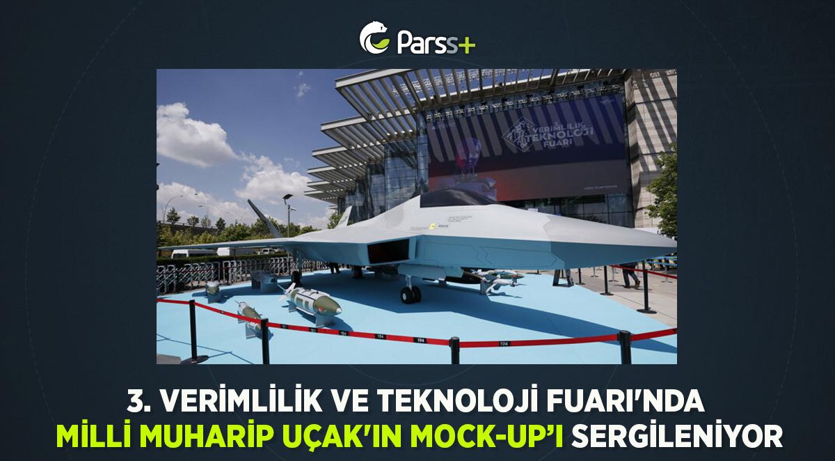 3. Verimlilik ve Teknoloji Fuarı'nda Milli Muharip Uçak'ın Mock-up'ı da Sergileniyor