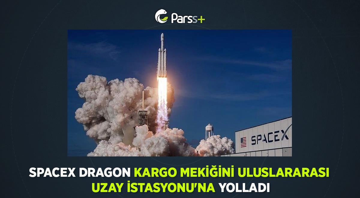 SpaceX Dragon kargo mekiğini Uluslararası Uzay İstasyonu'na yolladı