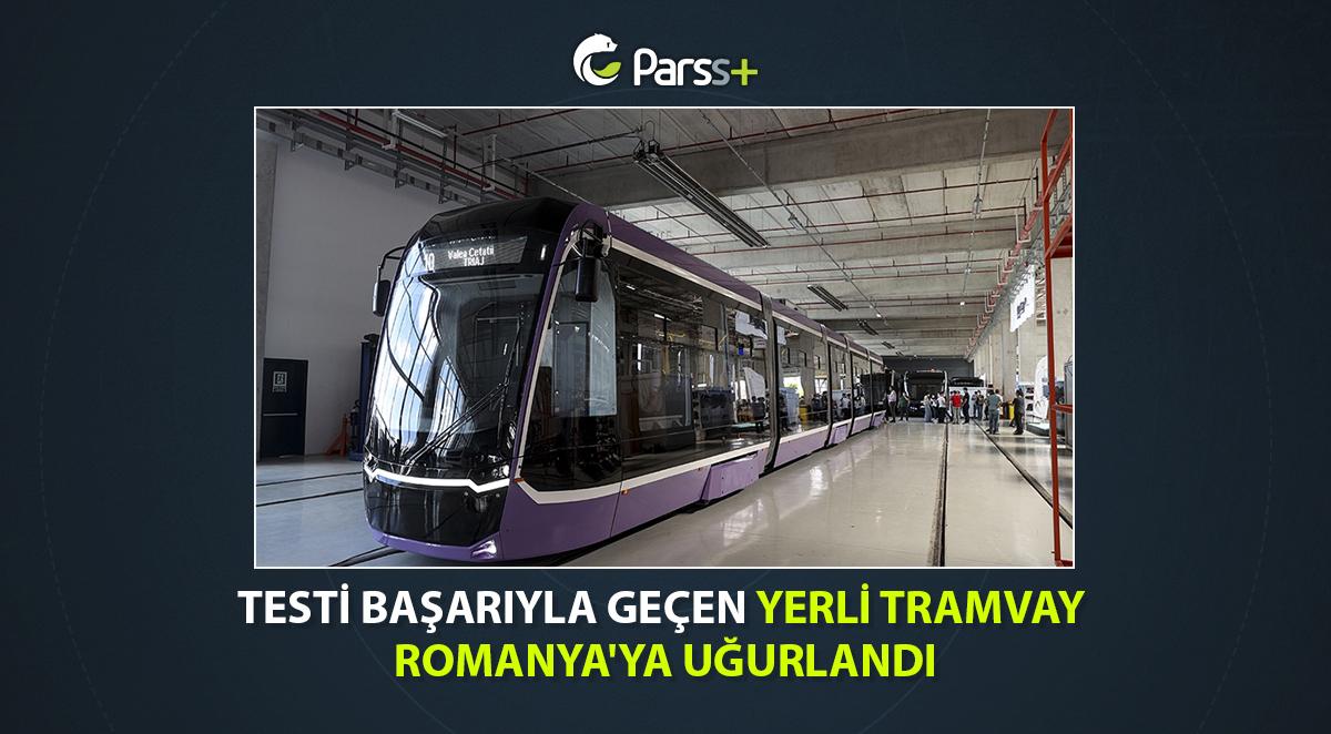 Testi başarıyla geçen yerli tramvay Romanya'ya uğurlandı