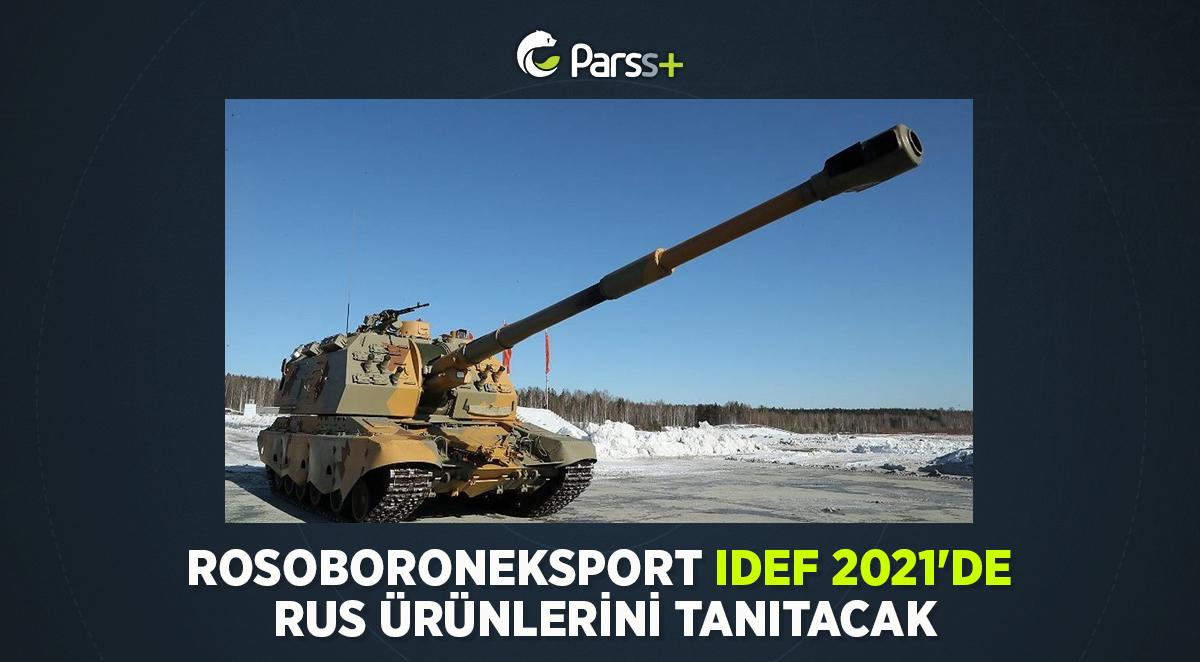 Rosoboroneksport IDEF 2021'de Rus ürünlerini tanıtacak