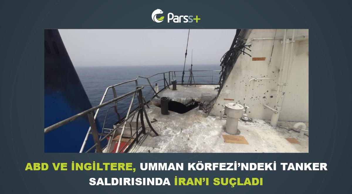 ABD ve İngiltere, Umman Körfezi'ndeki tanker saldırısında İran'ı suçladı