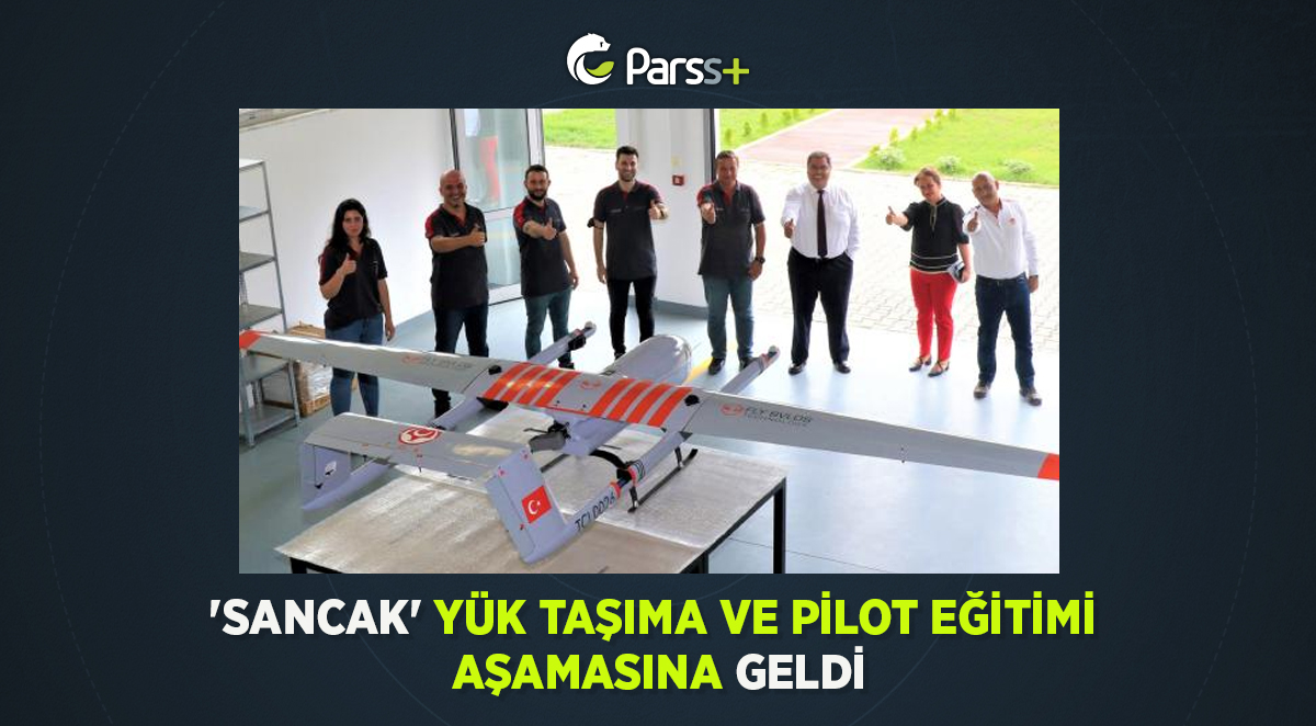 'Sancak' yük taşıma ve pilot eğitimi aşamasına geldi