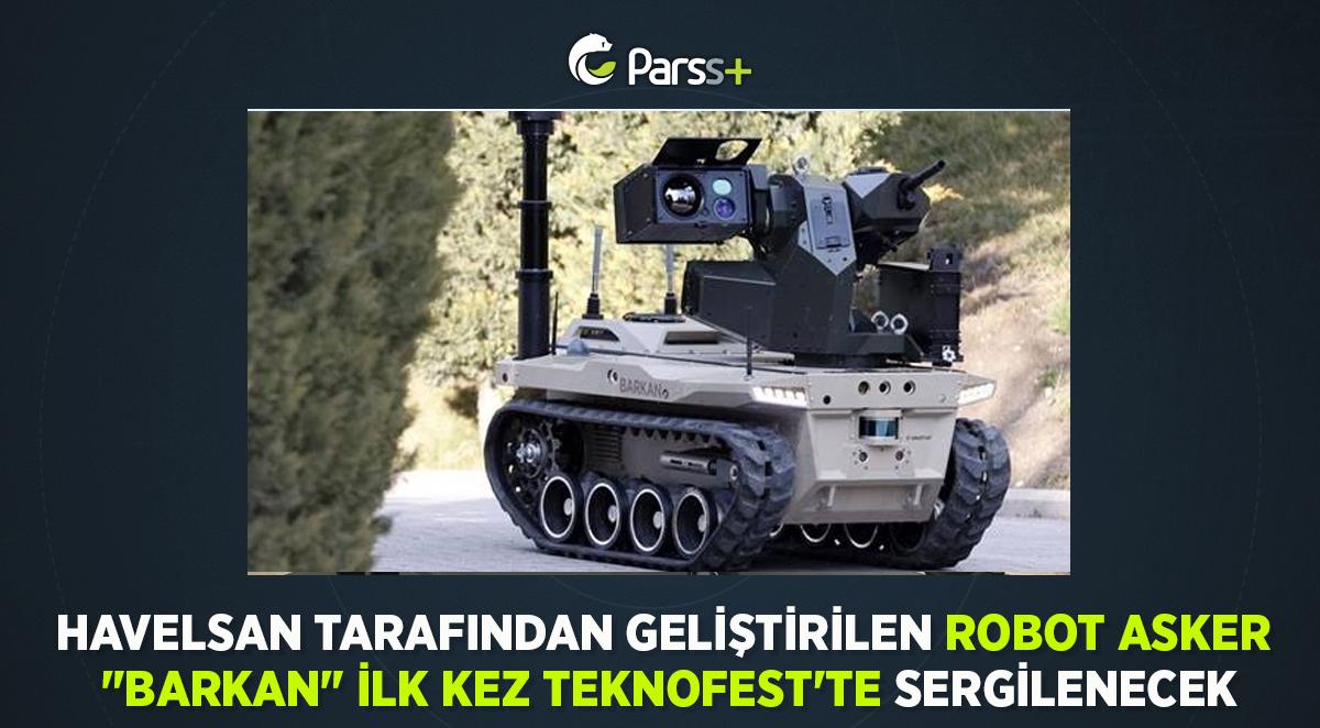 """HAVELSAN tarafından geliştirilen robot asker """"Barkan"""" ilk kez TEKNOFEST'te sergilenecek"""