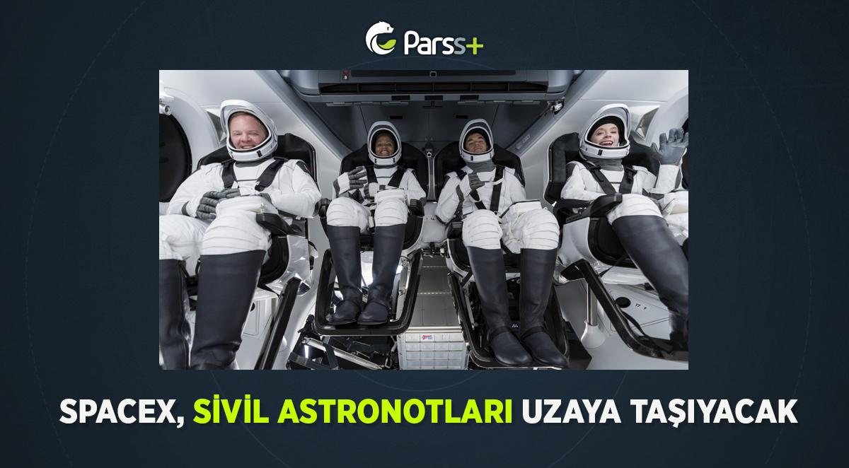 SpaceX, sivil astronotları uzaya taşıyacak