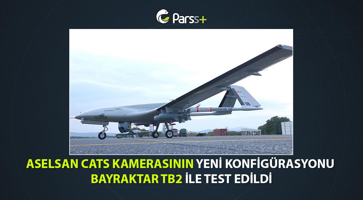 ASELSAN CATS kamerasının yeni konfigürasyonu Bayraktar TB2 ile test edildi